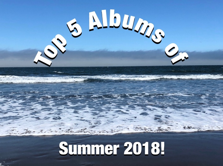 Top 5 Albums of Summer 2018!