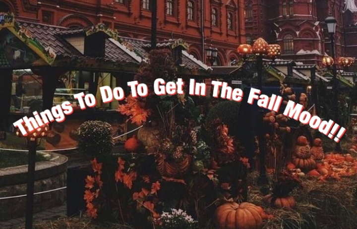 Things To Do To Get In The Fall Mood!!