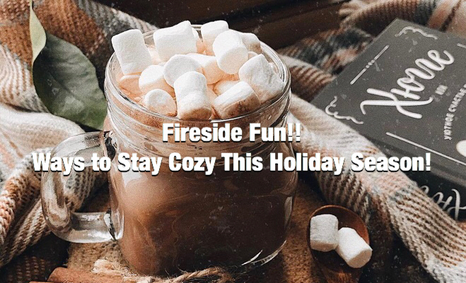 Fireside Fun!! Ways to Stay Cozy This Holiday Season!