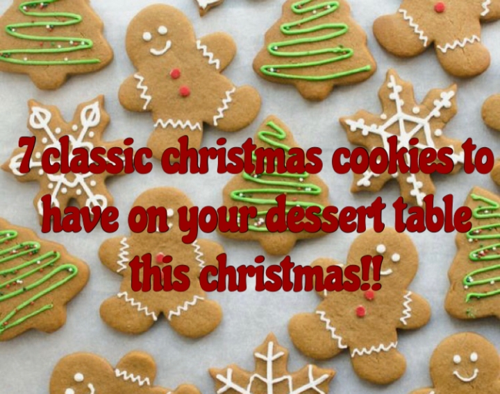 7 Classic Christmas Cookies to Have on Your Dessert Table this Christmas!!