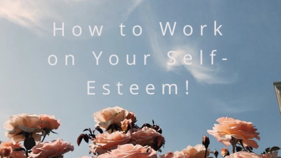 How to Work on Your Self- Esteem!