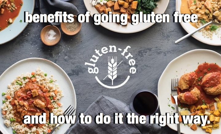 Benefits of Going Gluten Free and How to Do it The Right Way.